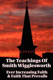 The Teachings Of Smith Wigglesworth