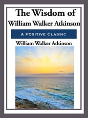The Wisdom of William Walker Atkinson cover image