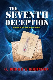 The seventh deception a novel of the Nazi atomic bomb cover image