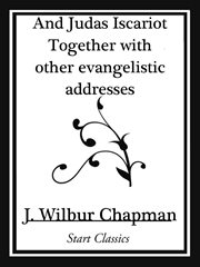 And Judas Iscariot Together With Other Evangelistic Addresses (Start Classics)