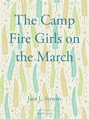 The Camp Fire Girls on the March, Or, Bessie King's Test of Friendship