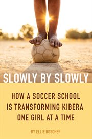 Play like a girl : how a soccer school in Kenya's slums started a revolution cover image
