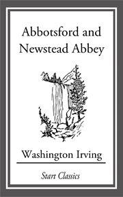 Abbotsford and Newstead Abbey ; A Tour of the Prairies