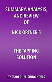 Summary, Analysis, and Review of Nick Ortner's the Tapping Solution