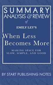 Summary, analysis, and review of emily ley's when less becomes more. Making Space for Slow, Simple, and Good cover image