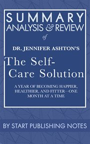 Summary, analysis, and review of jennifer ashton's the self-care solution. A Year of Becoming Happier, Healthier, and Fitter-One Month at a Time cover image