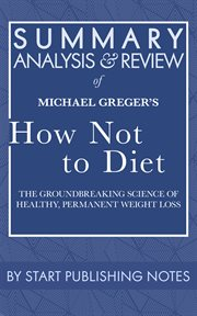 Summary, analysis, and review of michael greger's how not to diet. The Groundbreaking Science of Healthy, Permanent Weight Loss cover image
