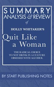 Summary, analysis, and review of holly whitaker's quit like a woman. The Radical Choice to Not Drink in a Culture Obsessed with Alcohol cover image