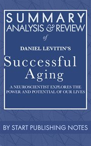 Summary, analysis, and review of daniel levitin's successful aging. A Neuroscientist Explores the Power and Potential of Our Lives cover image