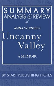 Summary, analysis, and review of anna wiener's uncanny valley. A Memoir cover image