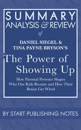 Cover image for Summary, Analysis, and Review of Daniel Siegel and Tina Payne Bryson's The Power of Showing Up