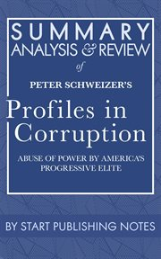 Summary, analysis, and review of peter schweizer's profiles in corruption. Abuse of Power by America's Progressive Elite cover image