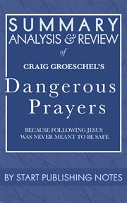 Summary, analysis, and review of craig groeschel's dangerous prayers. Because Following Jesus Was Never Meant to Be Safe cover image