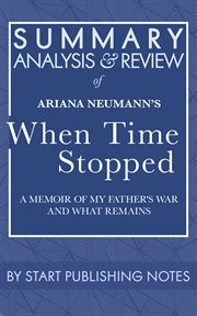 Summary, analysis, and review of ariana neumann's when time stopped. A Memoir of My Father's War and What Remains cover image