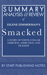 Summary, analysis, and review of eilene zimmerman's smacked. A Story of White-Collar Ambition, Addiction, and Tragedy cover image