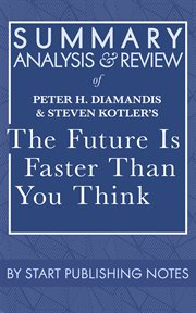 Summary, analysis, and review of peter h. diamandis and steven kotler's the future is faster than. How Converging Technologies Are Transforming Business, Industries, and Our Lives cover image