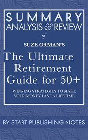 Summary, analysis, and review of suze orman's the ultimate retirement guide for 50+. Winning Strategies to Make Your Money Last a Lifetime cover image