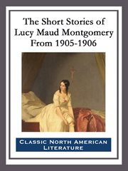 The Short Stories of Lucy Maud Montgomery From 1905-1906 cover image