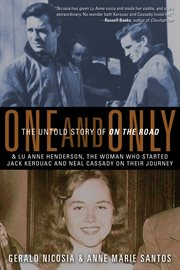 One and only: the untold story of On the road and Lu Anne Henderson, the woman who started Jack Kerouac and Neal Cassady on their journey cover image