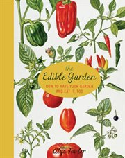 The edible garden: how to have your garden and eat it, too cover image
