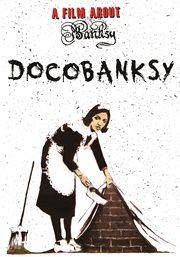 DocoBANKSY a film about Banksy cover image
