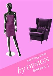 Opening Soon: by Design - Season 1