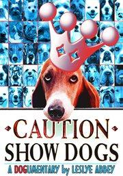 Caution: Show Dogs