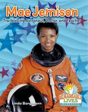 Mae Jemison : trailblazing astronaut, doctor, and teacher cover image