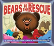 Breaking news: bears to the rescue : we interrupt this story to bring you a special report cover image