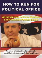 How to run for political office: an introduction to civics, elections & the American political system cover image