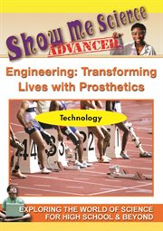 Engineering: Transforming Lives With Prosthetics