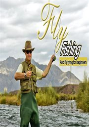Fly Fishing and Fly Tying: A Beginner's Guide