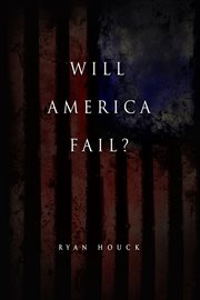 Will America Fail / Ryan Houck