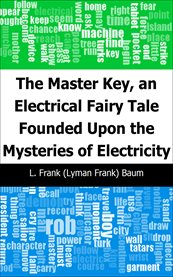 The Master Key, An Electrical Fairy Tale Founded Upon the Mysteries of Electricity