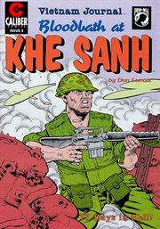 Vietnam Journal: Bloodbath at Khe Sanh - 77 Days in Hell!