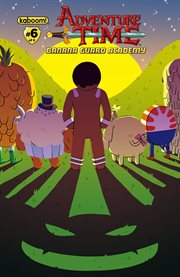 Adventure Time: Banana Guard Academy, Issue 6