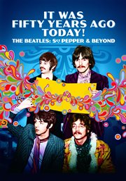 It was fifty years ago today! : the Beatles : Sgt. Pepper & beyond cover image