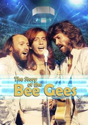 The story of-- Bee Gees. Beginnings, 1960-1985 cover image