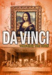 Da Vinci: tracking the code : the facts, the fiction & the phenomenon cover image