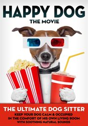 Happy Dog: the Movie - the Ultimate Dog Sitter With Natural Sounds