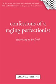 Confessions of a raging perfectionist learning to be free cover image