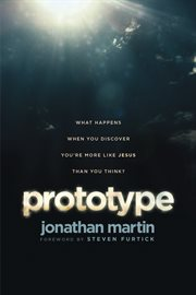 Prototype what happens when you discover you're more like Jesus than you think? cover image