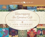 Unwrapping the greatest gift : a family celebration of Christmas cover image