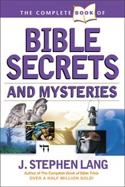 The Complete Book of Bible Secrets and Mysteries