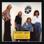 Blowin' Free: An Introduction to Wishbone Ash