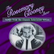 The Rosemary Clooney Show : songs from the classic television series cover image