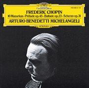 Chopin: 10 Mazurkas; Prélude Op.45; Ballade Op.23; Scherzo Op.31