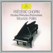 Chopin: Etudes; Preludes; Polonaises
