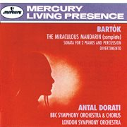 Bartok: the miraculous mandarin; sonata for 2 pianos & percussion; divertimento cover image