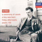 Britten: a ceremony of carols; a boy was born; psalm 150 cover image